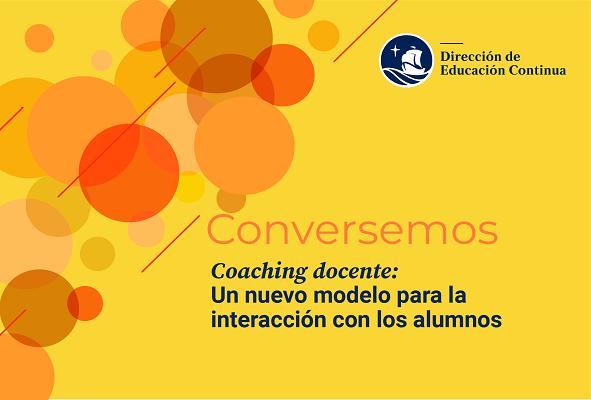 imagen Conversatorio   Coaching docente: un nuevo modelo para la interacción con los alumnos